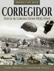 Corregidor: Siege and Liberation, 1941-1945 (Images of War) Cover Image