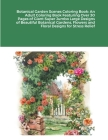 Botanical Garden Scenes Coloring Book: An Adult Coloring Book Featuring Over 30 Pages of Giant Super Jumbo Large Designs of Beautiful Botanical Garden Cover Image