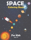 Space Coloring Book For Kids Ages 3-8: The Perfect Gift for Kids Color with Space Ships, Rockets (Children's Coloring Books). Cover Image