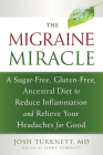 The Migraine Miracle: A Sugar-Free, Gluten-Free, Ancestral Diet to Reduce Inflammation and Relieve Your Headaches for Good Cover Image