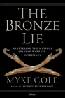 The Bronze Lie: Shattering the Myth of Spartan Warrior Supremacy Cover Image