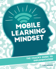 Mobile Learning Mindset: The Coach's Guide to Implementation Cover Image