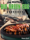 The Unofficial Big Green Egg Cookbook: Irresistible BBQ Recipes with Your Ceramic Smoker for Everyone Around the World Cover Image