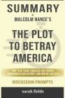Summary of The Plot to Betray America: How Team Trump Embraced Our Enemies, Compromised Our Security, and How We Can Fix It by Malcolm Nance - Discuss Cover Image