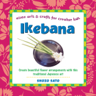 Ikebana: Create Beautiful Flower Arrangements with This Traditional Japanese Art (Asian Arts and Crafts for Creative Kids) Cover Image