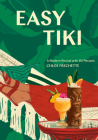 Easy Tiki: A Modern Revival with 60 Recipes Cover Image