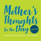 Mother's Thoughts for the Day Journal: Create Your Own Collection of Loving Wisdom Cover Image