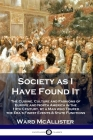 Society as I Have Found It: The Cuisine, Culture and Fashions of Europe and North America in the 19th Century, by a Man who Toured the Era's Fines Cover Image