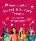American Girl Sweet & Savory Treats Cookbook (American Girl Doll gifts): Delicious Recipes Inspired by Your Favorite Characters Cover Image