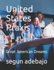 United States Praxis: Great American Dreams Cover Image