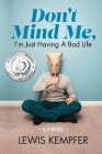 Don't Mind Me, I'm Just Having a Bad Life: A Memoir Cover Image
