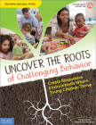 Uncover the Roots of Challenging Behavior: Create Responsive Environments Where Young Children Thrive (Free Spirit Professional™) Cover Image