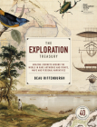 The Exploration Treasury: Amazing Journeys Around the World in Rare Artworks and Prints, Maps and Personal Narratives Cover Image