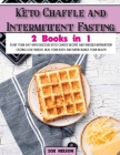 Keto Chaffle and Intermittent Fasting: Start Your day With Delicious Keto Chaffle Recipes and Through Intermittent Fasting Lose Weight, Heal Your Body Cover Image