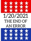 January 20, 2021: The End of an Error: US Presidential Inauguration: 8.5x11 College Ruled Notebook Cover Image