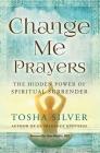 Change Me Prayers: The Hidden Power of Spiritual Surrender Cover Image