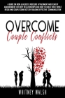 Overcome Couple Conflicts: A guide on how jealousy, insecure attachment and fear of abandonment destroy relationships and how to build trust whil Cover Image