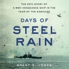 Days of Steel Rain Lib/E: The Epic Story of a WWII Vengeance Ship in the Year of the Kamikaze Cover Image