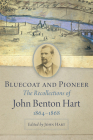 Bluecoat and Pioneer: The Recollections of John Benton Hart, 1864-1868 Cover Image