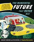 The Wonderful Future That Never Was: Flying Cars, Mail Delivery by Parachute, and Other Predictions from the Past Cover Image