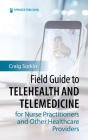 Field Guide to Telehealth and Telemedicine for Nurse Practitioners and Other Healthcare Providers Cover Image