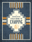 The Pendleton Field Guide to Camping: (Outdoors Camping Book, Beginner Wilderness Guide) Cover Image