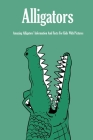 Alligators: Amazing Alligators' Information And Facts For Kids With Pictures: Alligators and Crocodiles Cover Image