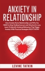 Anxiety in Relationship: How Anxiety Ruins Relationships and Why You NEED to Stop Feeling Insecure and Attached in Love. Learn To Identify Irra Cover Image