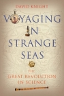 Voyaging in Strange Seas: The Great Revolution in Science Cover Image