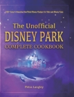 The Unofficial Disney Park Complete Cookbook: 100+ Easy & Amazing Unofficial Disney Recipes for Kids and Disney Fans Cover Image