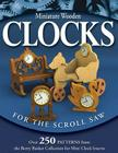 Miniature Wooden Clocks for the Scroll Saw: Over 250 Patterns from the Berry Basket Collection for Mini Clock Inserts Cover Image