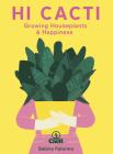 Hi Cacti: Growing Houseplants & Happiness Cover Image