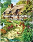 Farm and Country Coloring Book: A country Scenes Adult Coloring Book Featuring Country Charm Scenes And Charms For The Easy Life Farm Life With Animal Cover Image