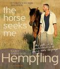 It's Not I Who Seek the Horse, the Horse Seeks Me: My Path to an Understanding of Equine Body Language Cover Image