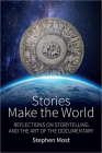 Stories Make the World: Reflections on Storytelling and the Art of the Documentary Cover Image