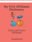 My First Afrikaans Dictionary: Colour and Learn Afrikaans Cover Image