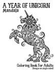 A Year Of Unicorns Mandala Coloring Book For Adults: Adults Unicorn Coloring Book Relaxation with stress relieving with Beautiful Unicorn Mandala Desi Cover Image
