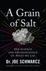 A Grain of Salt: The Science and Pseudoscience of What We Eat Cover Image