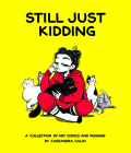 Still Just Kidding: A Collection of Art, Comics, and Musings by Cassandra Calin Cover Image