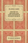 Playing Cards - History of the Pack and Explanations of Its Many Secrets Cover Image