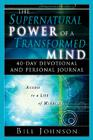 The Supernatural Power of a Transformed Mind: 40 Day Devotional and Personal Journal Cover Image