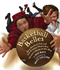 Basketball Belles: How Two Teams and One Scrappy Player Put Women's Hoops on the Map Cover Image