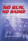 No Gun, No Badge: The Amazing Adventures of Matt Perez: From Deep-Cover Cop to SWAT in 70s-90s L.A. Cover Image