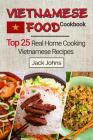 Vietnamese Food Cookbook: Top 25 Real Home Cooking Vietnamese Recipes Cover Image