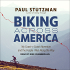 Biking Across America: My Coast-To-Coast Adventure and the People I Met Along the Way Cover Image