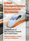 Urban Transportation Innovations Worldwide: A Handbook of Best Practices Outside the United States Cover Image