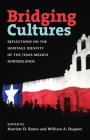 Bridging Cultures: Reflections on the Heritage Identity of the Texas-Mexico Borderlands (Summerfield G. Roberts Texas History Series) Cover Image