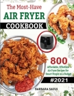 The Must-Have AIR FRYER COOKBOOK: 800 Affordable, Effortless Air Fryer Recipes for Smart People on a Budget Cover Image