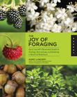 The Joy of Foraging: Gary Lincoff's Illustrated Guide to Finding, Harvesting, and Enjoying a World of Wild Food Cover Image