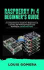 RASPBERRY Pi 4 BEGINNER'S GUIDE: The Complete User Manual For Beginners to Set up Innovative Projects on Raspberry Pi 4 (2020 Edition) Cover Image
